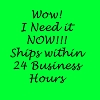 WOW I need it NOW! - 1 day Handling Time Guaranteed
