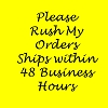 Please Rush It - 2 day Handling Time Guaranteed