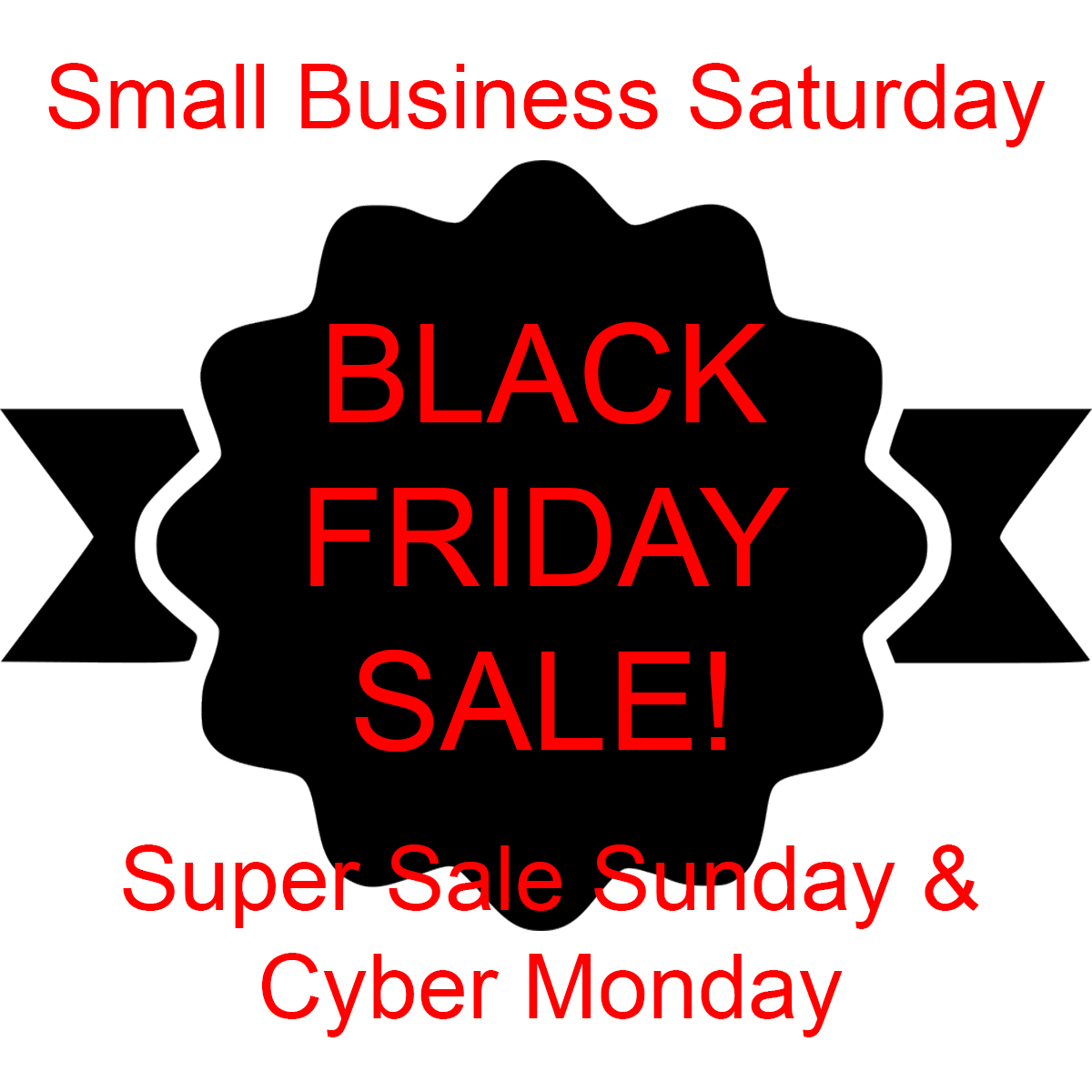 Black Friday-Small Business Saturday-Super Sale Sunday-Cyber Monday