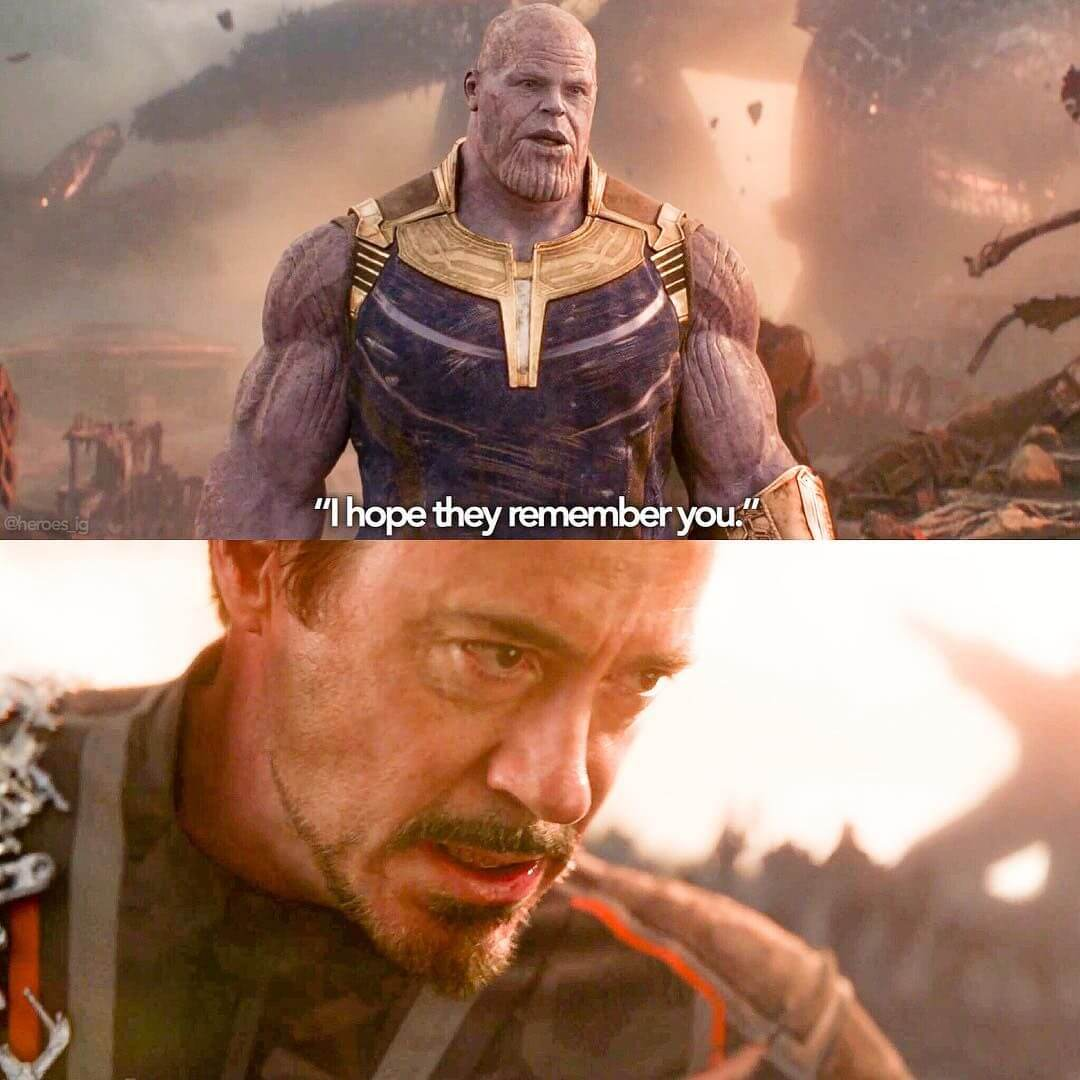I hope they remember you - Thanos